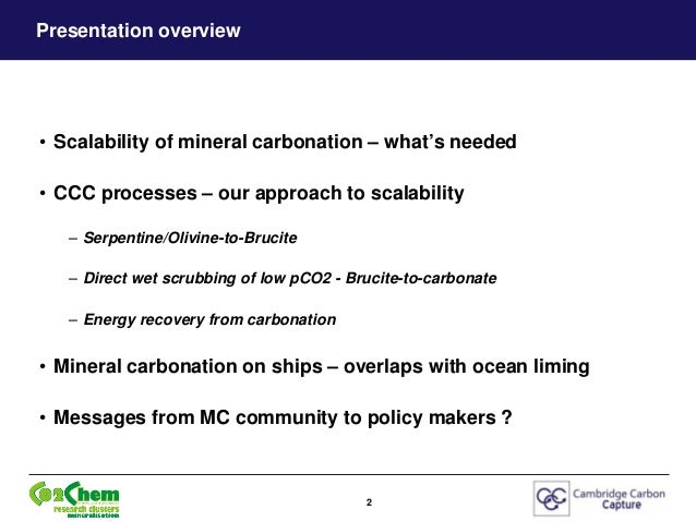 Mg(OH)2 (& high-value by-products) from Serpentines & Olivines for scalable low-energy wet-scrubbing of CO2 from ambient air & flue-gas - Michael Priestnall at the Alternative CCS Pathways Workshop, Oxford Martin School, 26 June 2014 Slide 2