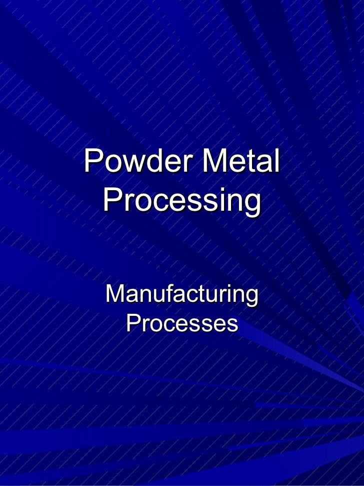 Powder Metal Processing Manufacturing  Processes