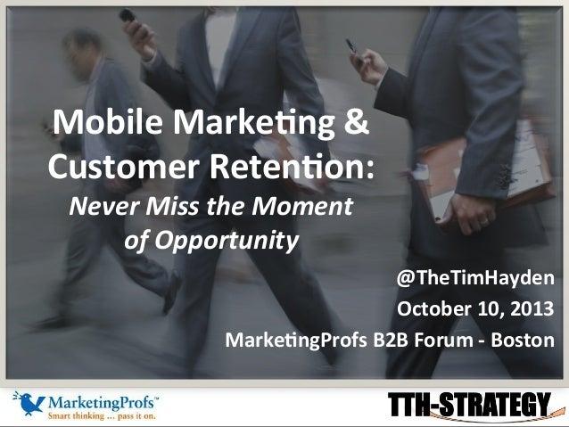 Mobile  Marke+ng  &   Customer  Reten+on:   Never  Miss  the  Moment     of  Opportunity    @TheTi...
