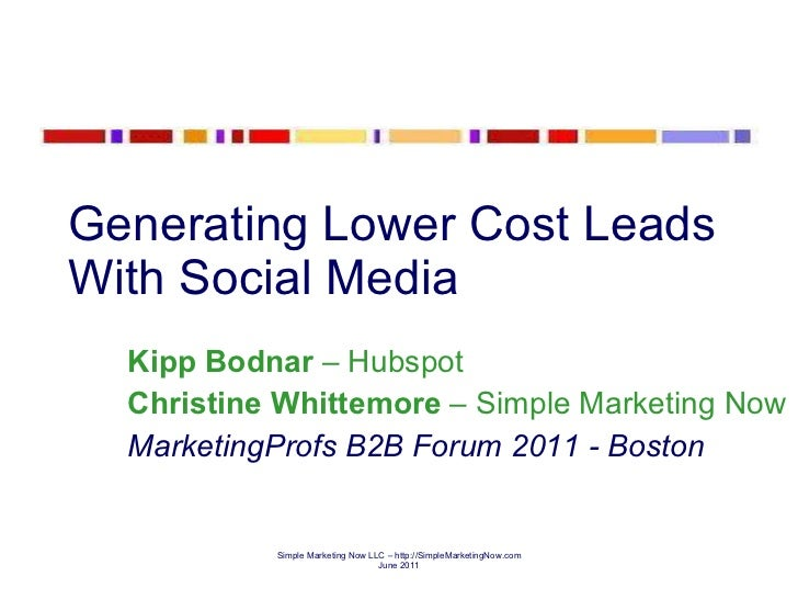 Generating Lower Cost Leads With Social Media Kipp Bodnar  – Hubspot Christine Whittemore  – Simple Marketing Now Marketin...