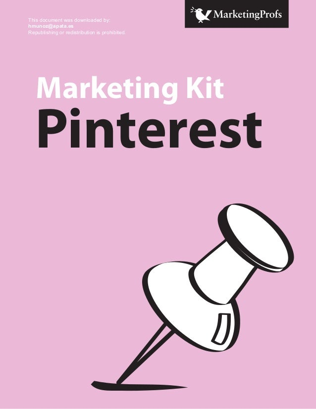 This document was downloaded by: hmunoz@apata.es Republishing or redistribution is prohibited.  Marketing Kit  Pinterest