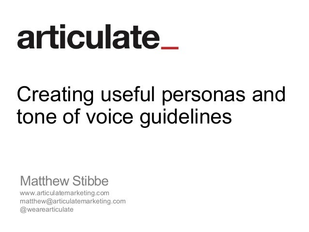 Matthew Stibbe www.articulatemarketing.com matthew@articulatemarketing.com @wearearticulate Creating useful personas and t...