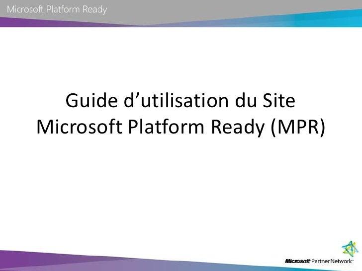 Guide d'utilisation du Site Microsoft Platform Ready (MPR)<br />