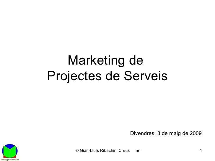 Marketing  de  Projectes de Serveis Divendres, 8 de maig de 2009