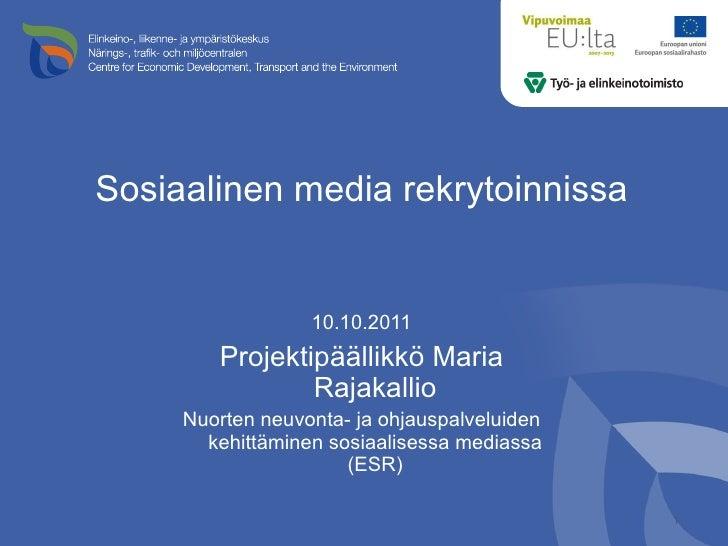 Sosiaalinen media rekrytoinnissa <ul><li>10.10.2011 </li></ul><ul><li>Projektipäällikkö Maria Rajakallio </li></ul><ul><li...