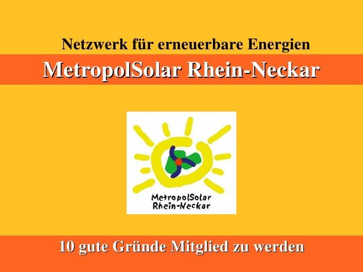 Netzwerk für erneuerbare Energien MetropolSolar Rhein-Neckar      10 gute Gründe Mitglied zu werden