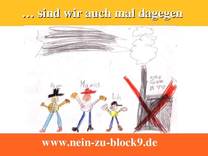 … sind wir auch mal dagegen        www.nein-zu-block9.de