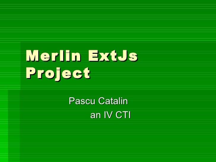 Mer lin ExtJsPr oject    Pascu Catalin        an IV CTI