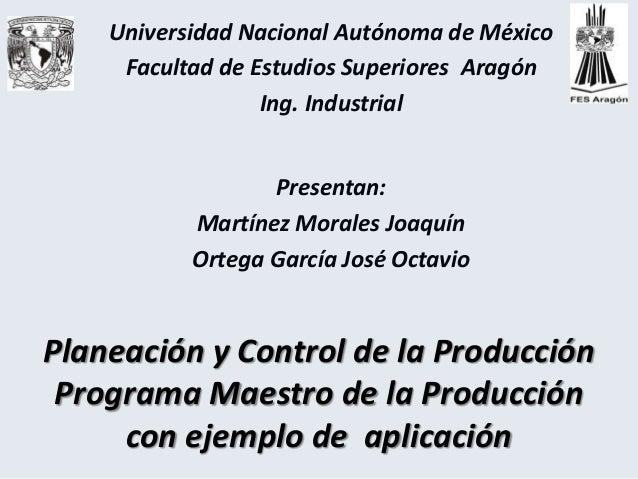 Planeación y Control de la Producción Programa Maestro de la Producción con ejemplo de aplicación Universidad Nacional Aut...