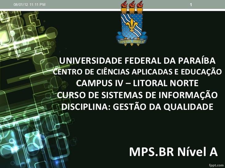 MPS.BR Nível A UNIVERSIDADE FEDERAL DA PARAÍBA CENTRO DE CIÊNCIAS APLICADAS E EDUCAÇÃO CAMPUS IV – LITORAL NORTE CURSO DE ...