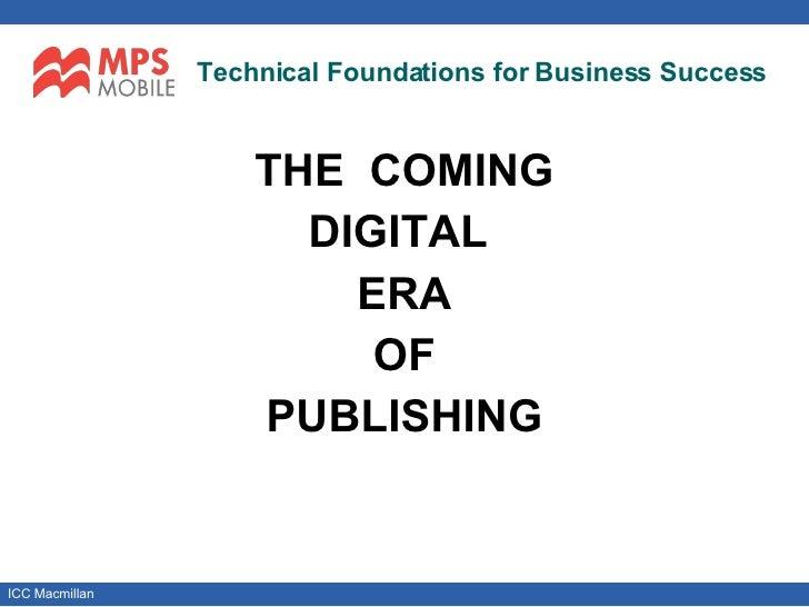 Technical Foundations for Business Success <ul><li>THE  COMING </li></ul><ul><li>DIGITAL  </li></ul><ul><li>ERA </li></ul>...