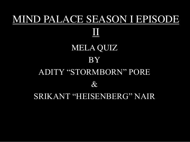 "MIND PALACE SEASON I EPISODE  II  MELA QUIZ  BY  ADITY ""STORMBORN"" PORE  &  SRIKANT ""HEISENBERG"" NAIR"
