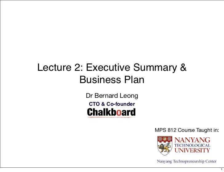 Lecture 2: Executive Summary &         Business Plan         Dr Bernard Leong          CTO & Co-founder                   ...