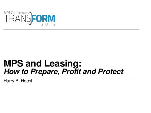 MPS and Leasing:How to Prepare, Profit and ProtectHarry B. Hecht