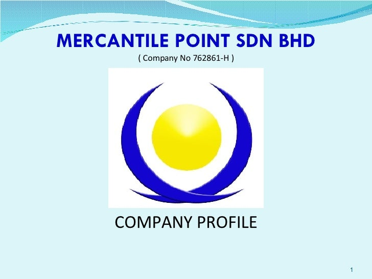 MERCANTILE POINT SDN BHD ( Company No 762861-H ) COMPANY PROFILE