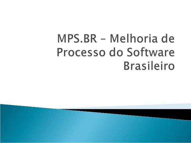  Maturidade e Capabilidade do Processo de Software: Definição  Modelo: Definição  MPS.BR: O Modelo  MPS.BR: Capacidade...