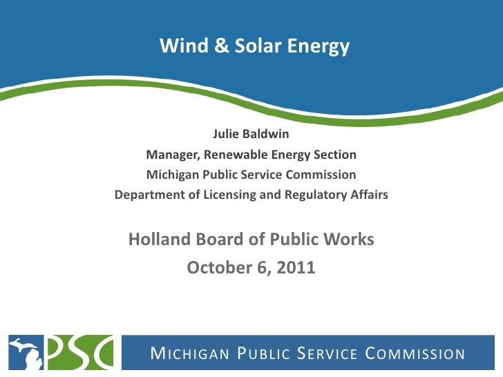 Wind & Solar Energy                Julie Baldwin    Manager, Renewable Energy Section    Michigan Public Service Commissio...