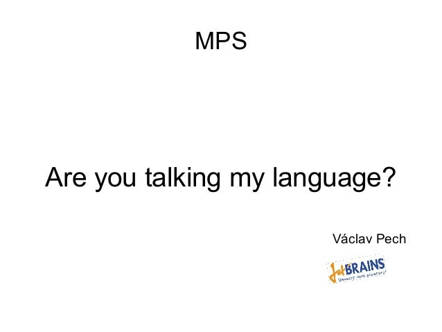 MPS  Are you talking my language? Václav Pech