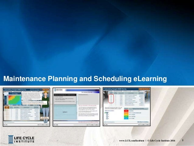 1www.LCE.com/Institute | © Life Cycle Institute 2016 Maintenance Planning and Scheduling eLearning