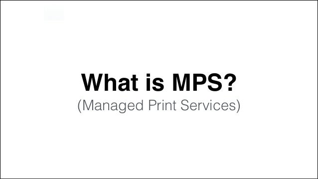 What Is Mps >> What Is Mps Printer End User Approach Managed Print Services