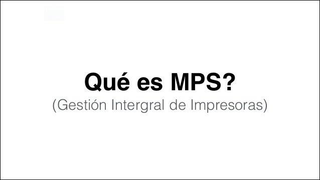 Qué es MPS? ! (Gestión Intergral de Impresoras)
