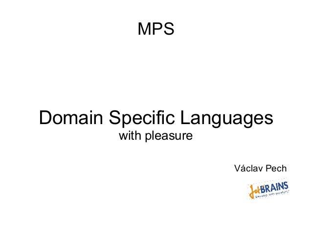 MPS Domain Specific Languages with pleasure Václav Pech
