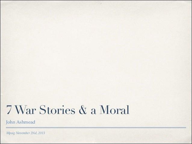 7 War Stories & a Moral John Ashmead Mpsig November 2Nd, 2013