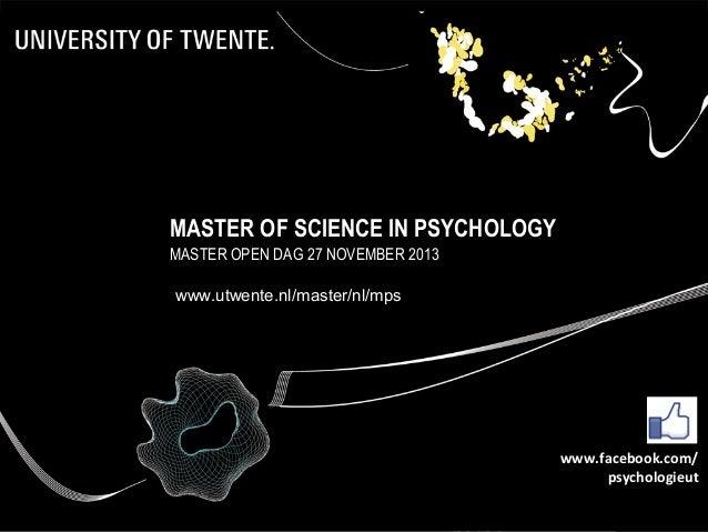 MASTER OF SCIENCE IN PSYCHOLOGY MASTER OPEN DAG 27 NOVEMBER 2013 www.utwente.nl/master/nl/mps  www.facebook.com/ psycholog...