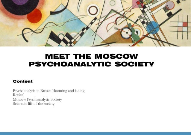 Content Psychoanalysis in Russia: blooming and fading Revival Moscow Psychoanalytic Society Scientific life of the society...