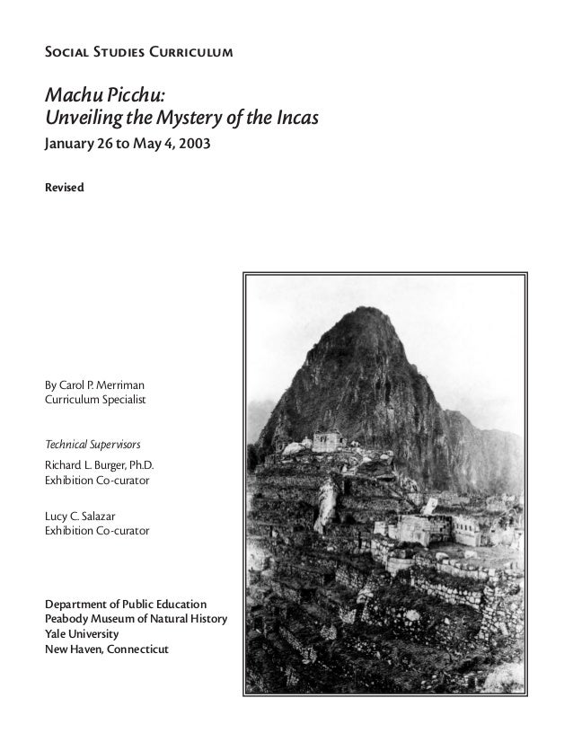 Social Studies CurriculumMachu Picchu:Unveiling the Mystery of the IncasJanuary 26 to May 4, 2003RevisedBy Carol P. Merrim...