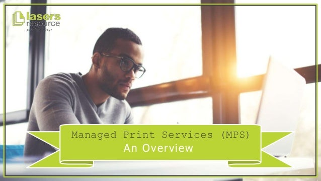 Managed Print Services (MPS) An Overview