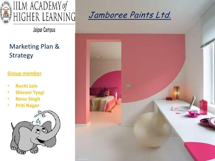 Jamboree Paints Ltd.Marketing Plan &StrategyGroup member•   Ruchi Jain•   Shivani Tyagi•   Renu Singh•   Priti Nager