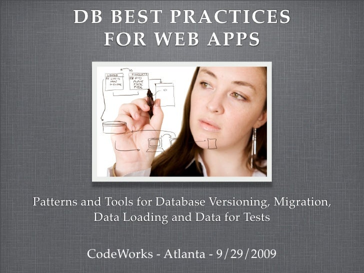 DB BEST PRACTICES          FOR WEB APPS     Patterns and Tools for Database Versioning, Migration,            Data Loading...