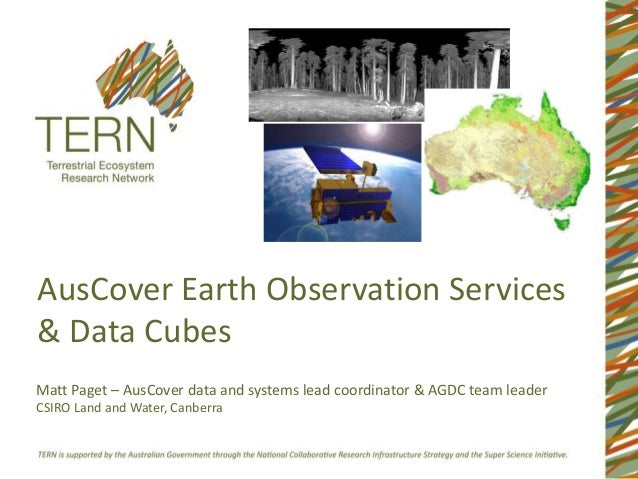 AusCover Earth Observation Services & Data Cubes Matt Paget – AusCover data and systems lead coordinator & AGDC team leade...