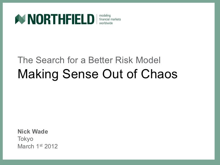 The Search for a Better Risk ModelMaking Sense Out of ChaosNick WadeTokyoMarch 1st 2012
