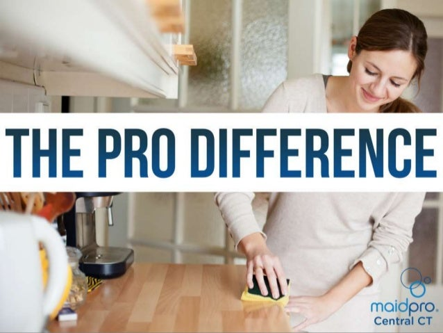 The Pro Difference Brought to you by: MaidPro Central CT