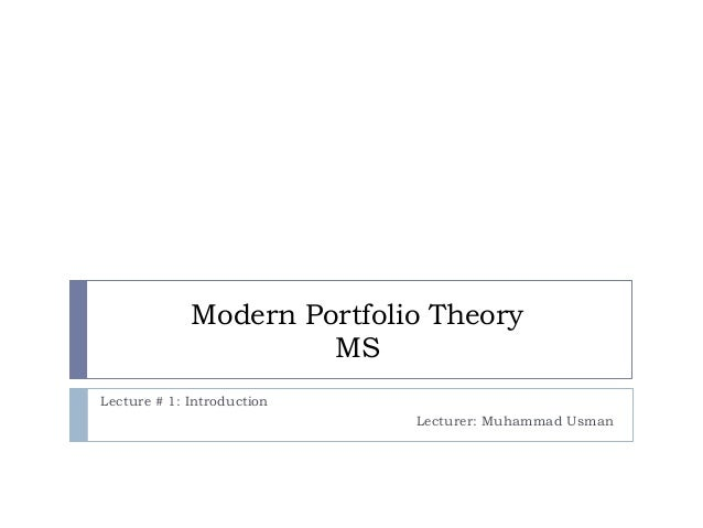 Modern Portfolio Theory MS Lecture # 1: Introduction  Lecturer: Muhammad Usman
