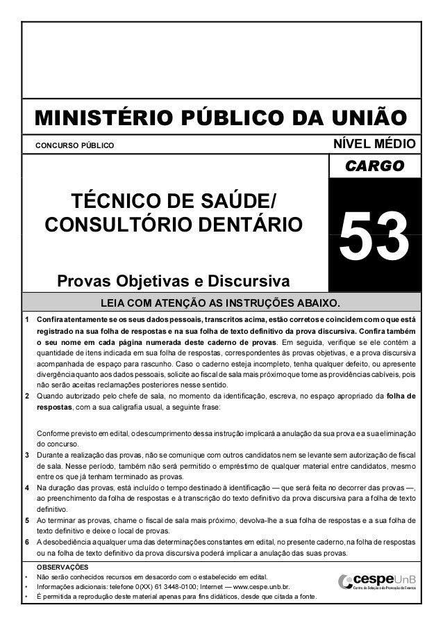MINISTÉRIO PÚBLICO DA UNIÃO CONCURSO PÚBLICO NÍVEL MÉDIO CARGO TÉCNICO DE SAÚDE/ CONSULTÓRIO DENTÁRIO Provas Objetivas e D...