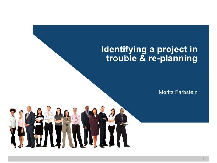 Identifying a project in trouble & re-planning Moritz Farbstein