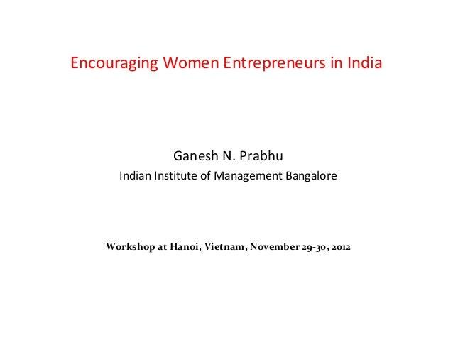 Encouraging Women Entrepreneurs in India                 Ganesh N. Prabhu      Indian Institute of Management Bangalore   ...