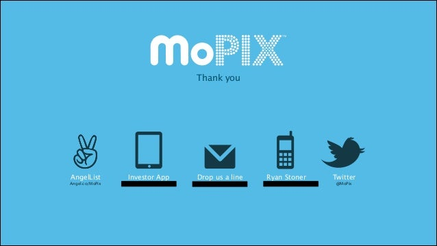 TM  Thank you  AngelList  Investor App  Drop us a line  Ryan Stoner  Twitter  Angel.co/MoPix  getmopix.com/investorapp  fo...