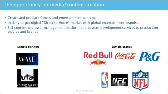 The opportunity for media/content creation • Create and produce fitness and entertainment content. • Initially target digit...