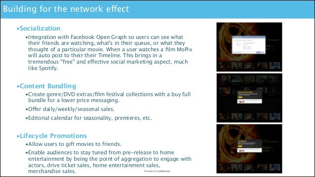 Building for the network effect •Socialization •Integration with Facebook Open Graph so users can see what their friends a...
