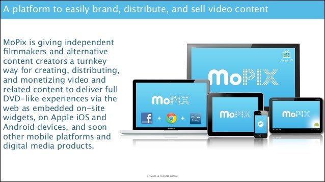 A platform to easily brand, distribute, and sell video content  MoPix is giving independent filmmakers and alternative cont...