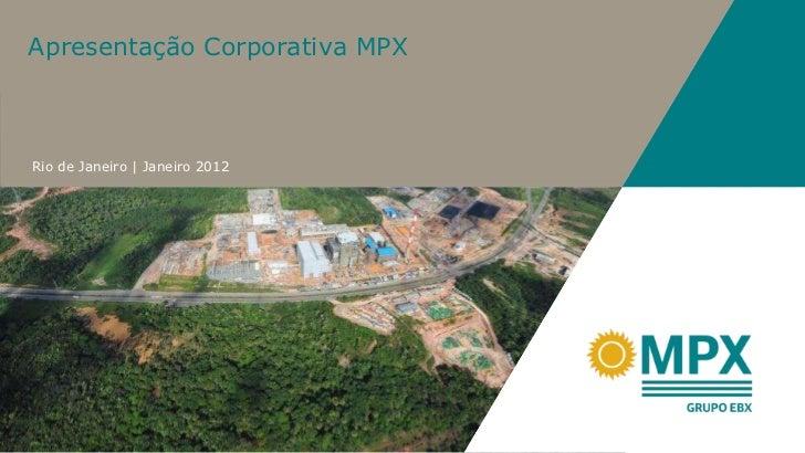 Rio de Janeiro | Janeiro 2012 Apresentação Corporativa MPX
