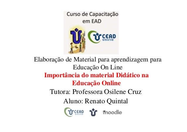Elaboração de Material para aprendizagem para Educação On Line Importância do material Didático na Educação Online Tutora:...