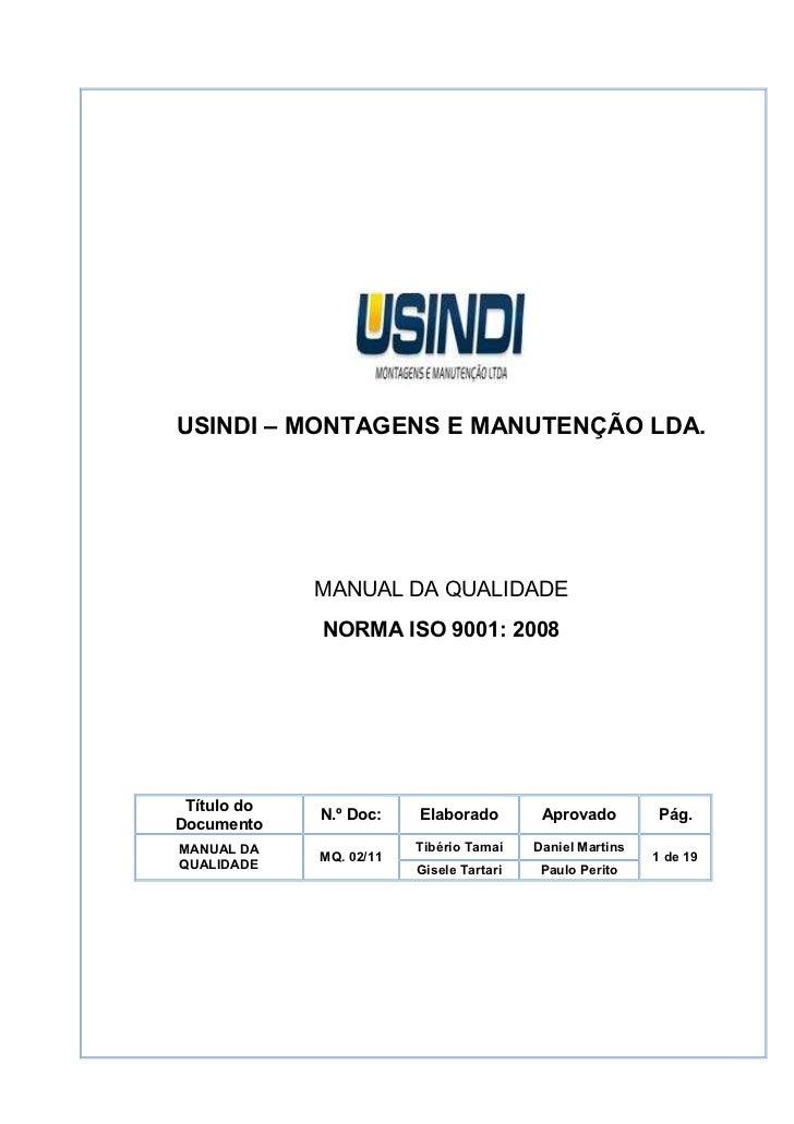USINDI – MONTAGENS E MANUTENÇÃO LDA.             MANUAL DA QUALIDADE             NORMA ISO 9001: 2008 Título do           ...