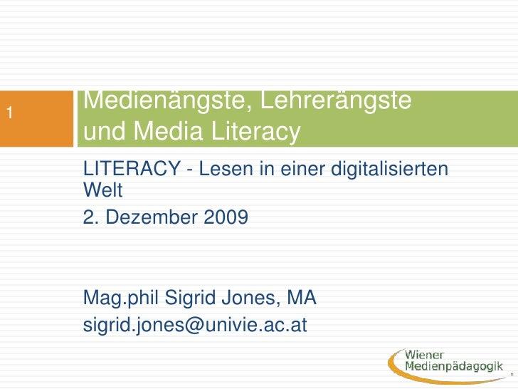 Medienängste, Lehrerängste und Media Literacy<br />LITERACY - Lesen in einer digitalisierten Welt  <br />2. Dezember 2009 ...