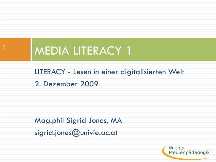 <ul><li>LITERACY - Lesen in einer digitalisierten Welt  </li></ul><ul><li>2. Dezember 2009  </li></ul><ul><li>Mag.phil Sig...