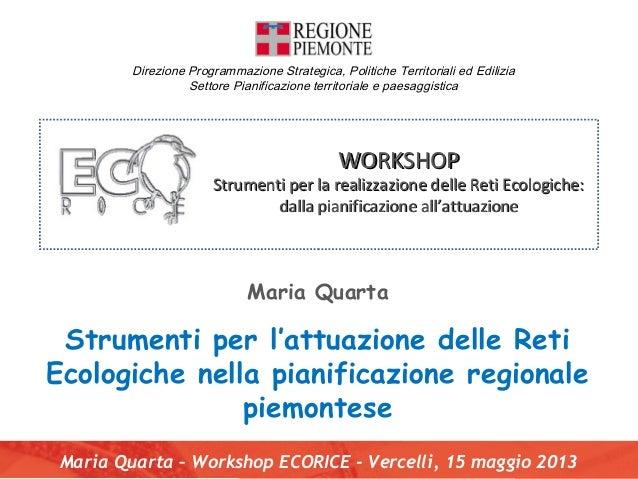 Maria QuartaStrumenti per l'attuazione delle RetiEcologiche nella pianificazione regionalepiemonteseMaria Quarta – Worksho...